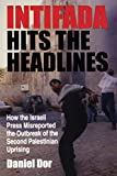img - for Intifada Hits the Headlines: How the Israeli Press Misreported the Outbreak of the Second Palestinian Uprising (Indiana Series in Middle East Studies) book / textbook / text book