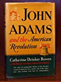 John Adams and the American Revolution (1131879058) by Bowen, Catherine Drinker