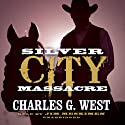 Silver City Massacre Audiobook by Charles G. West Narrated by Jim Meskimen