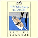 We Didn't Mean to Go to Sea: Swallows and Amazons Series (       UNABRIDGED) by Arthur Ransome Narrated by Alison Larkin