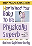img - for How to Teach Your Baby to Be Physically Superb (The Gentle Revolution Series) by Doman, Glenn, Doman, Douglas, Hagy, Bruce (2006) Hardcover book / textbook / text book
