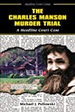 The Charles Manson Murder Trial: A Headline Court Case (Headline Court Cases) (076602167X) by Pellowski, Michael J.