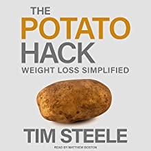 The Potato Hack: Weight Loss Simplified Audiobook by Tim Steele Narrated by Matthew Boston