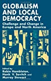 Globalism and Local Democracy: Challenge and Change in Europe and North America