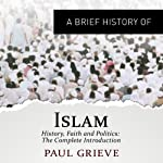 A Brief Guide to Islam: Brief Histories | Paul Grieve