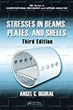 Stresses in Beams, Plates, and Shells, Third Edition (Computational Mechanics and Applied Analysis)