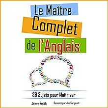 Le Maître Complet de l'Anglais: 36 Sujets pour Maîtriser | Livre audio Auteur(s) : Jenny Smith Narrateur(s) : Jus Sargeant