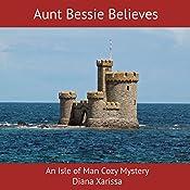 Aunt Bessie Believes: An Isle of Man Cozy Mystery, Book 2 | Diana Xarissa