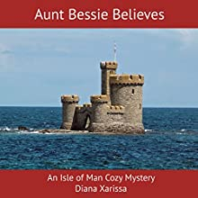 Aunt Bessie Believes: An Isle of Man Cozy Mystery, Book 2 Audiobook by Diana Xarissa Narrated by Rosalind Ashford