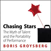 Chasing Stars: The Myth of Talent and the Portability of Performance | [Boris Groysberg]
