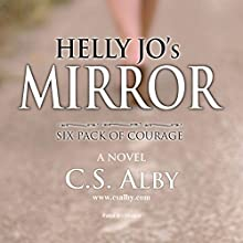 Helly Jo's Mirror: Six Pack of Courage Audiobook by C.S. Alby Narrated by Christine Myrick