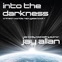 Into the Darkness: Crimson Worlds Refugees, Book 1 Audiobook by Jay Allan Narrated by Jay Snyder