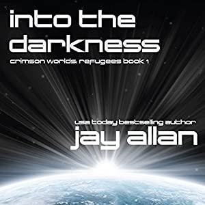 Into the Darkness: Crimson Worlds Refugees, Book 1 (       UNABRIDGED) by Jay Allan Narrated by Jay Snyder