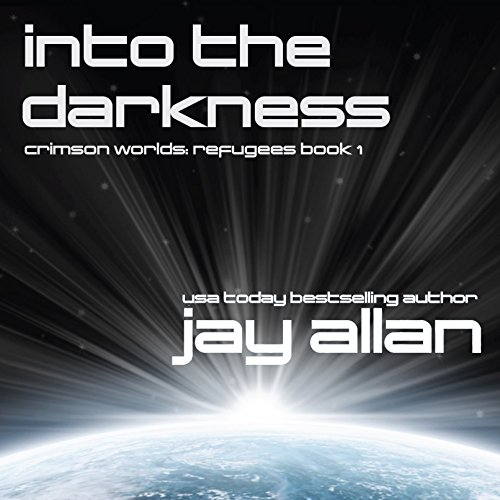 Jay Allan - Into the Darkness (Crimson Worlds Refugees #1) - Jay Allan