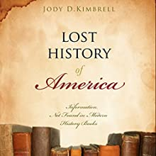 Lost History of America: Information Not Found in Modern History Books (       UNABRIDGED) by Jody D. Kimbrell Narrated by Mark McDevitt