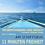 11 Minuten Freiheit: Tiefenentspannung ganz einfach! Am Schiffsbug - Traumreise, Autogenes Training | Franziska Diesmann,Torsten Abrolat