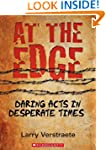 At the Edge: Daring Acts in Desperate...