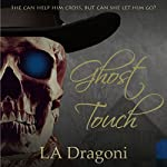 Ghost Touch: She Can Help Him Cross, But Can She Let Him Go? | LA Dragoni