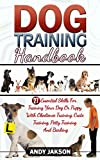 Dog Training Handbook: 27 Essential Skills For Training Your Dog Or Puppy With Obedience Training, Crate Training, Potty Training And Barking (Dog Training, Dog Training Guide, Dog Behavior)