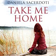 Take Me Home (       UNABRIDGED) by Daniela Sacerdoti Narrated by Helen McAlpine