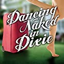 Dancing Naked in Dixie (       UNABRIDGED) by Lauren Clark Narrated by Deanna Moffitt