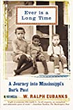 Ever Is a Long Time: A Journey Into Mississippi's Dark Past, A Memoir