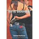You're Grounded!: How to Stop Fighting and Make the Teenage Years Easier ~ Vanessa Van Petten