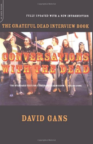 David Gans Conversations With the Dead: The Grateful Dead Interview Book