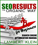 SEO Results the Organic Way – Search Engine Optimization for Beginners
