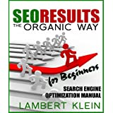 SEO Results the Organic Way - Search Engine Optimization for Beginners ~ Lambert Klein
