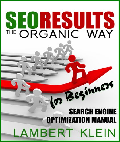 SEO Results the Organic Way - Search Engine Optimization for Beginners