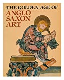 The Golden Age of Anglo-Saxon Art (0714105325) by Backhouse, Janet