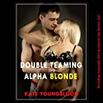 Double Teaming the Alpha Blonde: A Sex-in-the-Office Erotica Story | Kate Youngblood