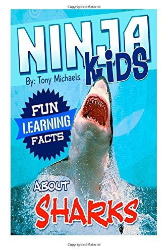 Fun Learning Facts About Sharks: Illustrated Fun Learning For Kids: Volume 1 (Ninja Series)