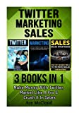 Twitter: Marketing: Sales: 3 Books in 1: Make Money With Twitter, Market Like A Pro & Crush It In Sales (Twitter Social Media Business Marketing ... Followers and Advertising and Tips Book)