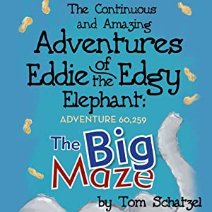 The Continuous and Amazing Adventures of Eddie the Edgy Elephant: Adventure 60,259: The Big Maze | [Tom Schatzel]