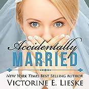 Accidentally Married | [Victorine E. Lieske]