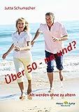 Über 50 - na und?: Alt werden ohne zu altern