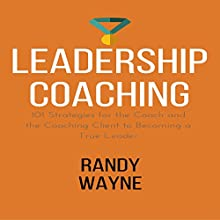 Leadership Coaching: 101 Strategies for the Coach and the Coaching Client to Becoming a True Leader Audiobook by Randy Wayne Narrated by Kevin Theis