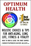 OPTIMUM HEALTH - HOLISTIC CHOICES & TIPS FOR ANTI-AGING, LONG LIFE, FITNESS & VITALITY - HOW TO BOOK & GUIDE FOR SMART DUMMIES
