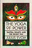The Yoga of Power: Tantra, Shakti, and the Secret Way (0892813687) by Evola, Julius