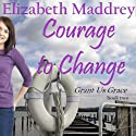 Courage to Change: Grant Us Grace, Book 2 (       UNABRIDGED) by Elizabeth Maddrey Narrated by Teresa Gail