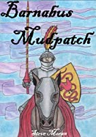 Barnabus Mudpatch : a book for children age 8/9/10/11/12 (childrens books) (English Edition)