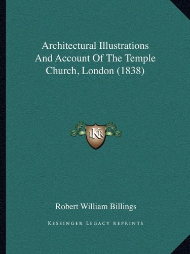 Architectural Illustrations And Account Of The Temple Church, London