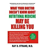 img - for [(What Your Doctor Doesn't Know About Nutritional Medicine May be Killing You)] [Author: Ray D. Strand] published on (June, 2009) book / textbook / text book