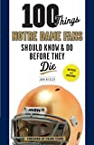 img - for 100 Things Notre Dame Fans Should Know & Do Before They Die (100 Things...Fans Should Know) book / textbook / text book