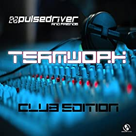 Pulsedriver-Teamwork - Pulsedriver & Friends (Club Edition)