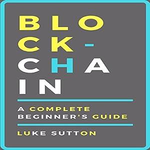 Blockchain: A Complete Beginner's Guide - Master the Game Hörbuch von Luke Sutton Gesprochen von: Kevin Theis