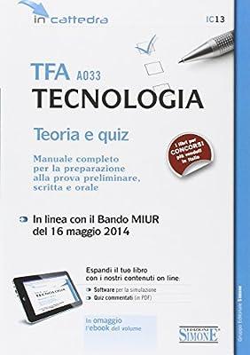 TFA A033 tecnologia. Teoria e quiz. Manuale completo per la preparazione alla prova preliminare, scritta e orale. Con e-book. Con aggiornamento online