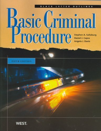 Black Letter Outline on Basic Criminal Procedure (Black Letter Outlines) 5th edition by Saltzburg, Stephen A.; Capra, Daniel J.; Davis, Angela Jorda published by West Paperback